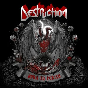 "DESTRUCTION – Releasing ""Born To Perish"" album on August 9th"