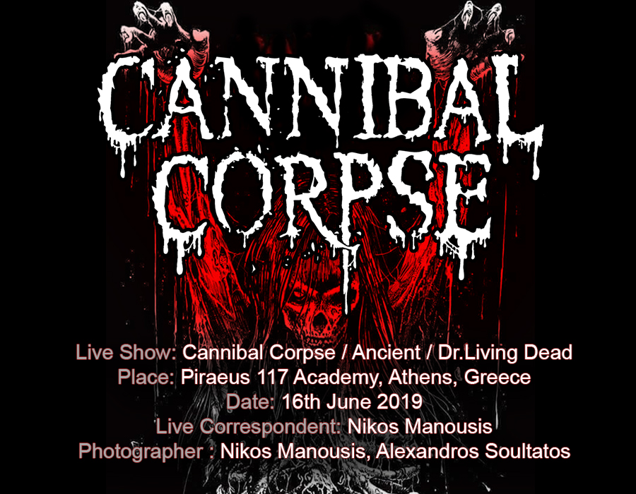 Cannibal Corpse / Ancient / Dr.Living Dead (Athens, Greece – 16/06/2019)