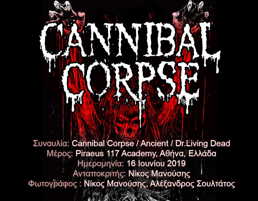Cannibal Corpse / Ancient / Dr.Living Dead (Αθήνα, Ελλάδα – 16/06/2019)