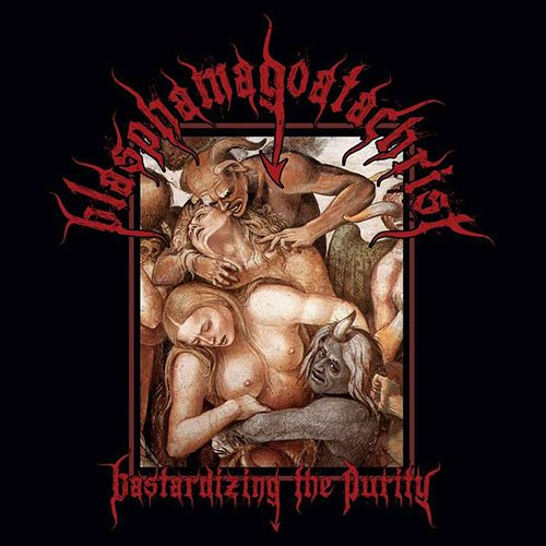 Blasphamagoatachrist – Bastardizing The Purity