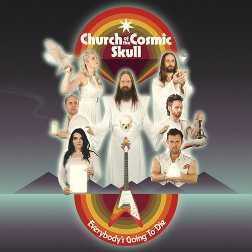 Church Of The Cosmic Skull – Everybody's Going To Die