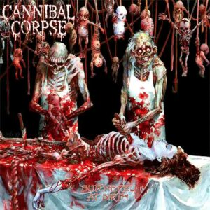 Cannibal Corpse – Butchered At Birth (1991)