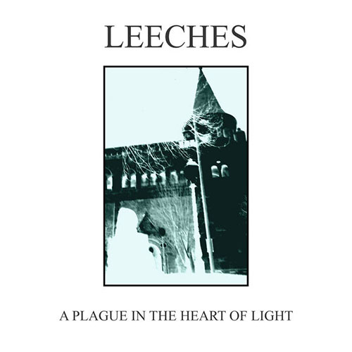Leeches – A Plague In The Heart Of Light (EP)