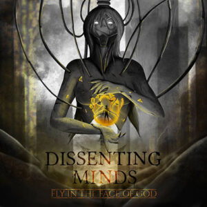 Dissenting Minds – Fly In The Face Of God